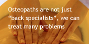 "Osteopaths are not just ""back specialists"", we can treat many problems"